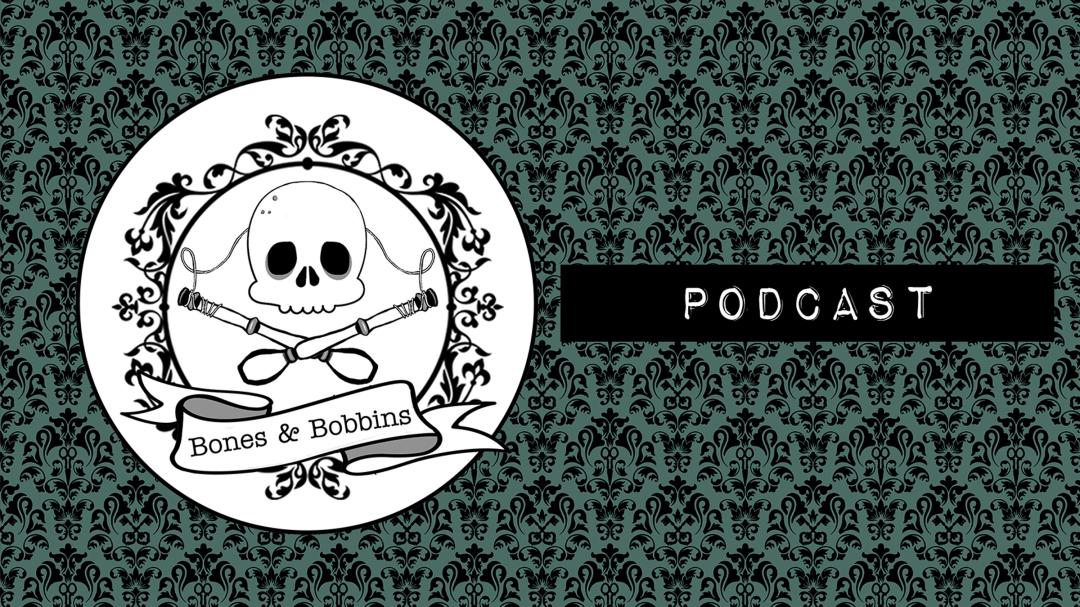 The Bones & Bobbins Podcast