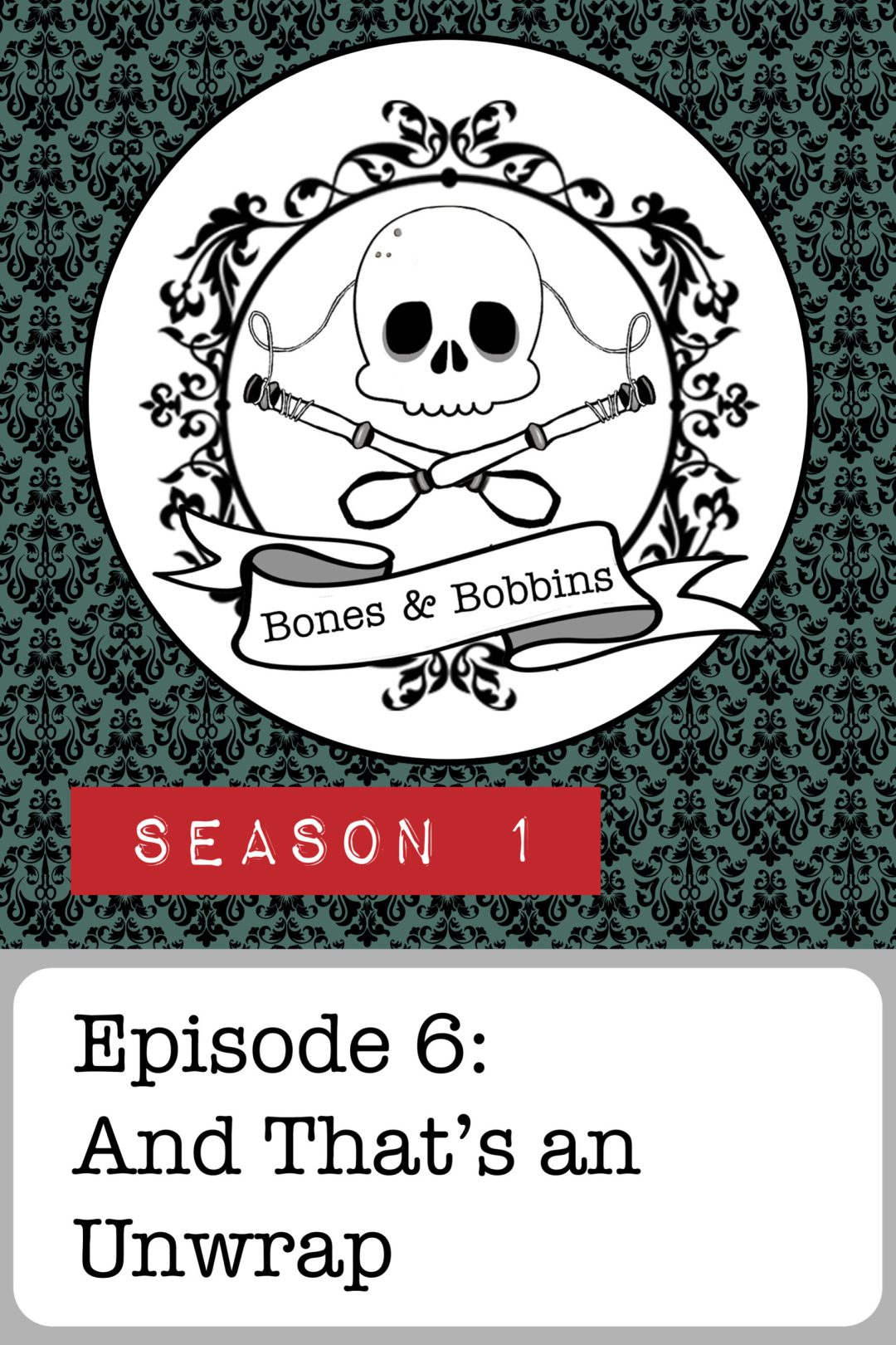 The Bones and Bobbins Podcast, Season 1, Episode 06: And That's an Unwrap