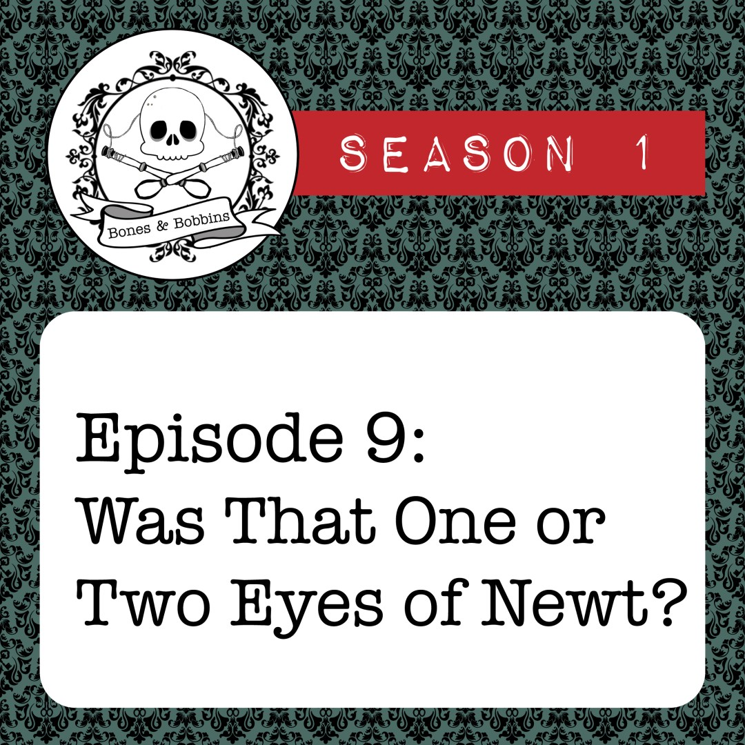 The Bones & Bobbins Podcast, Season 1, Episode 09: Was That One or Two Eyes of Newt?