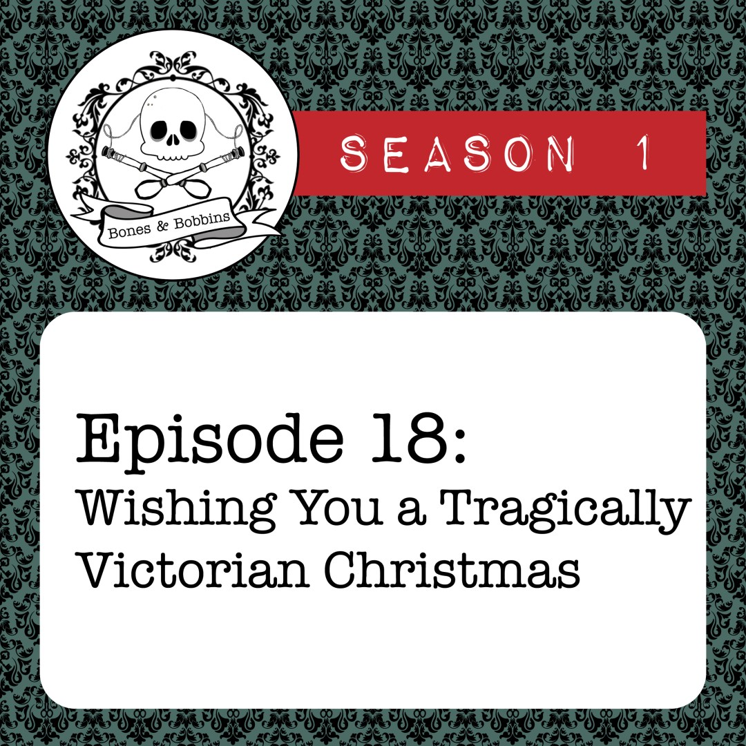 The Bones & Bobbins Podcast, Season 1, Episode 18: Wishing You a Tragically Victorian Christmas
