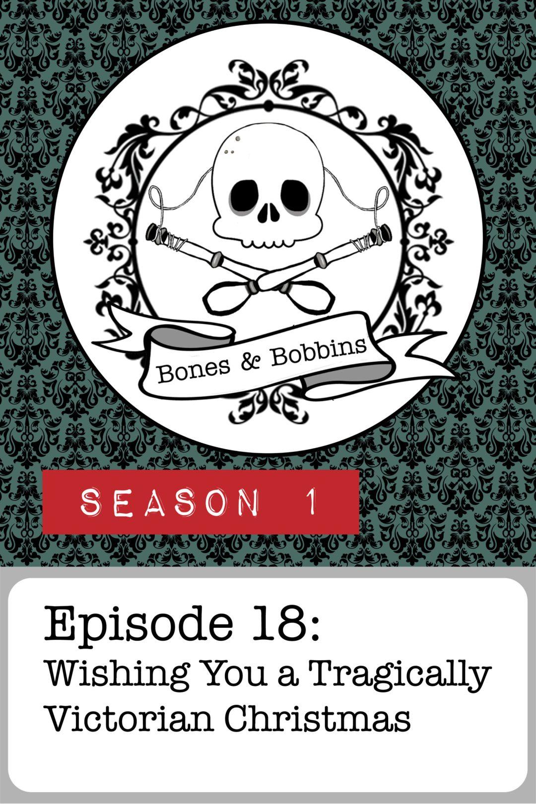 The Bones & Bobbins Podcast, Season 1, Episode 18: Wishing You a Tragically Victorian Christmas