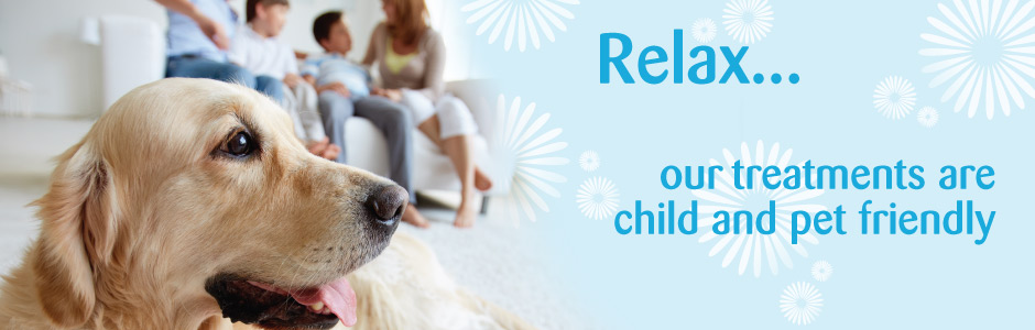 Relax... all our treatments are child and pet friendly