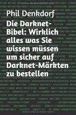 Die Darknet-Bibel: Wirklich alles was Sie wissen müssen um sicher auf Darknet-Märkten zu bestellen (Deutsch) Taschenbuch