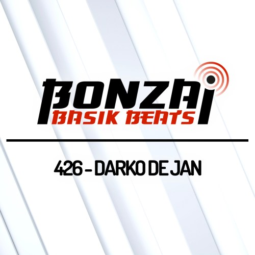 Bonzai Basik Beats 426 – mixed by Darko De Jan