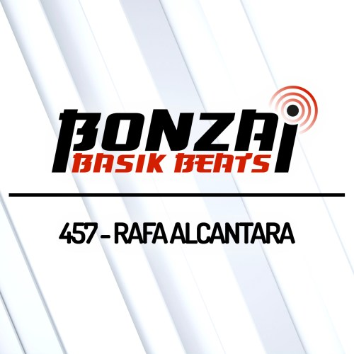 Bonzai Basik Beats 457 – mixed by Rafa Alcantara