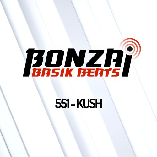 Bonzai Basik Beats 551 – mixed by Kush