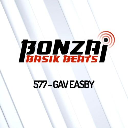 Bonzai Basik Beats 577 – mixed by Gav Easby