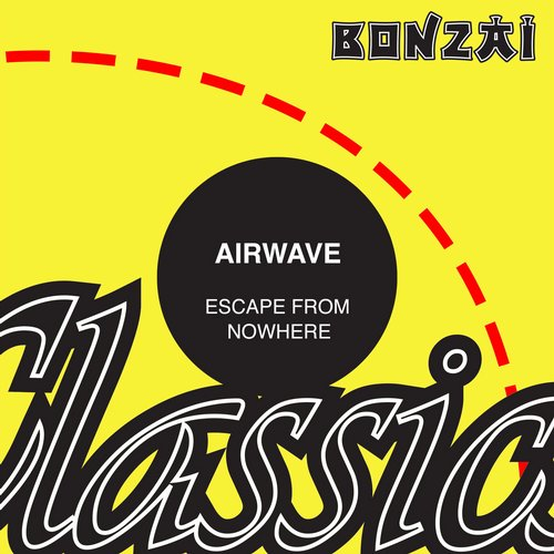 Airwave – Escape From Nowhere (Original Release 1999 Bonzai Trance Progressive Cat No. BTP-66-2000)
