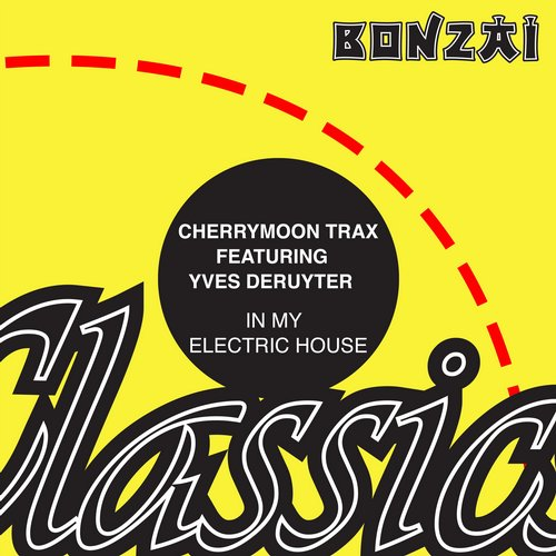 Cherrymoon Trax featuring Yves Deruyter – In My Electric House (Original Release 1996 Bonzai Records Cat No. BR96101)