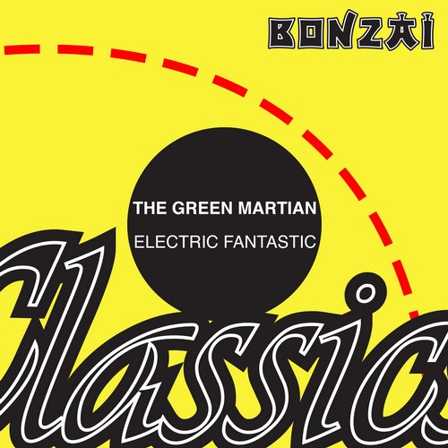 The Green Martian – Electric Fantastic (Original Release 2004 Bonzai Music Cat No. BM-2004-188)
