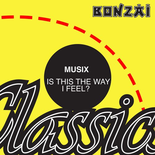 Musix – Is This The Way I Feel? (Original Release 2000 Bonzai Records Cat No. BR-2000-159)