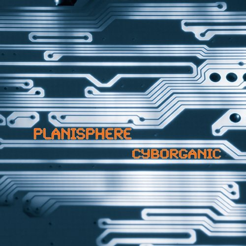 Planisphere – Cyborganic (Original Release 2009 Green Martian Cat No. GM-2009-086)