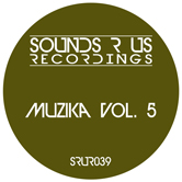 MUZIKA – VOLUME 5 (SOUNDS R US RECORDINGS)