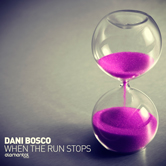 DANI BOSCO – WHEN THE RUN STOPS (BONZAI ELEMENTAL)