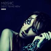 MOSHIC – DO IT TO ME NOW (BONZAI PROGRESSIVE)