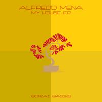 ALFREDO MENA – MY HOUSE EP (BONZAI BASIKS)
