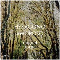 MIGUEL TORGA – HEXÁGONO AMOROSO (ELEMENTS RECORDS)