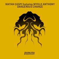 MATAN CASPI FEATURING MYKLE ANTHONY – DANGEROUS CHANGE (BONZAI PROGRESSIVE)