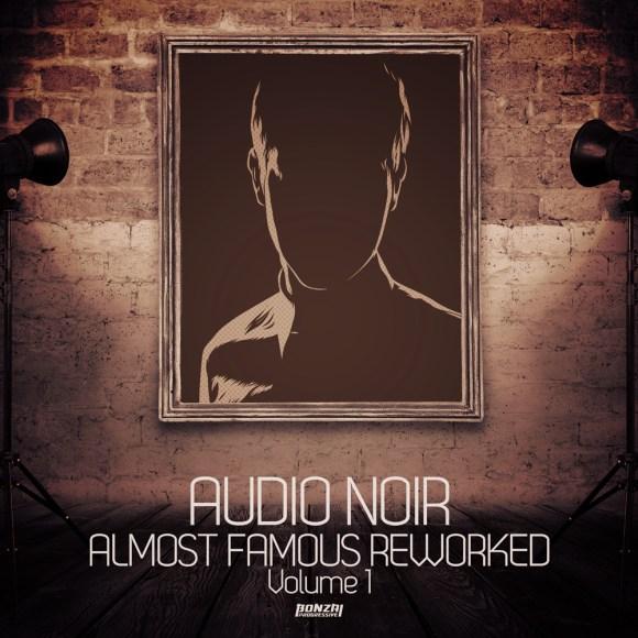 AUDIO NOIR – ALMOST FAMOUS REWORKED – VOLUME 1 (BONZAI PROGRESSIVE)