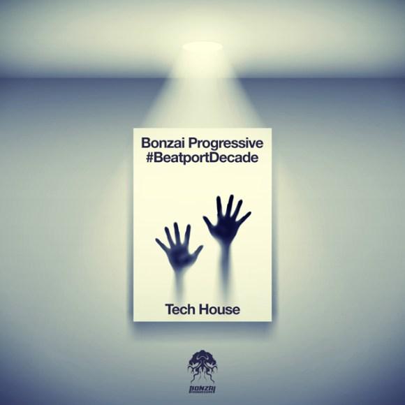BONZAI PROGRESSIVE #BEATPORTDECADE TECH HOUSE (BONZAI PROGRESSIVE)