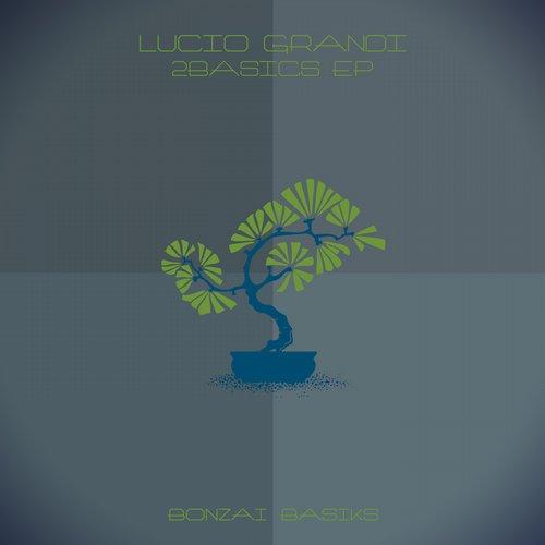 LUCIO GRANDI – 2BASICS EP (BONZAI BASIKS)