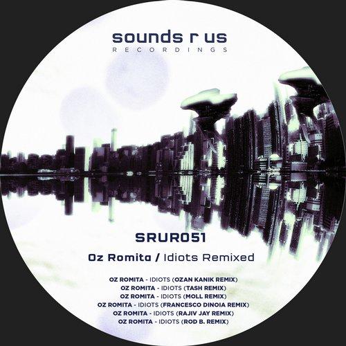 OZ ROMITA – IDIOTS – REMIXED (SOUNDS R US RECORDINGS)