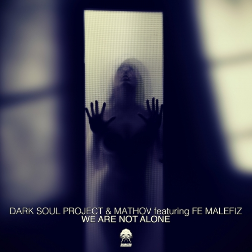 DARK SOUL PROJECT & MATHOV featuring FE MALEFIZ – WE ARE NOT ALONE (BONZAI PROGRESSIVE)