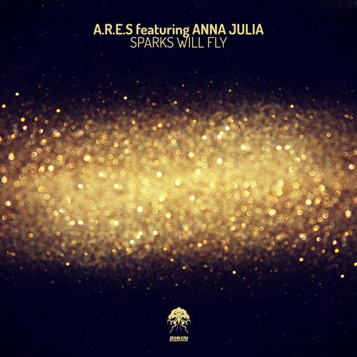 A.R.E.S featuring ANNA JULIA – SPARKS WILL FLY (BONZAI PROGRESSIVE)