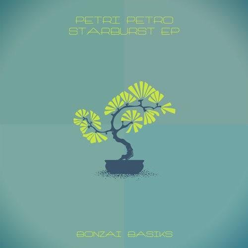 PETRI PETRO – STARBURST EP (BONZAI BASIKS)
