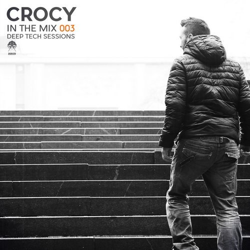 CROCY – IN THE MIX 003 – DEEP TECH SESSIONS (BONZAI PROGRESSIVE)