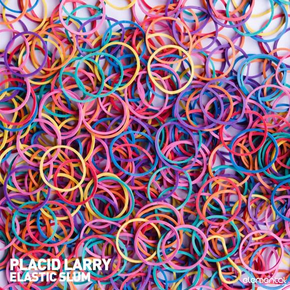 PLACID LARRY – ELASTIC SLUM (BONZAI ELEMENTAL)