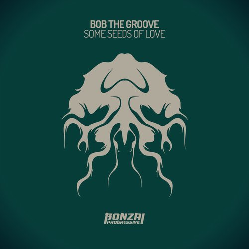 BOB THE GROOVE – SOME SEEDS OF LOVE (BONZAI PROGRESSIVE)