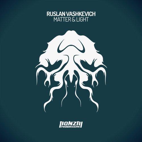 RUSLAN VASHKEVICH – MATTER & LIGHT (BONZAI PROGRESSIVE)