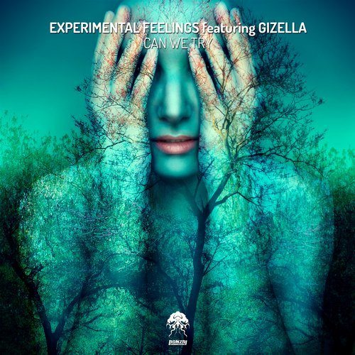 EXPERIMENTAL FEELINGS featuring GIZELLA – CAN WE TRY (BONZAI PROGRESSIVE)