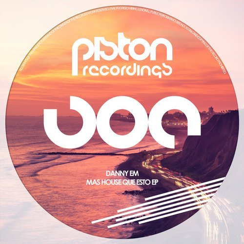 DANNY EM – MAS HOUSE QUE ESTO EP (PISTON RECORDINGS)