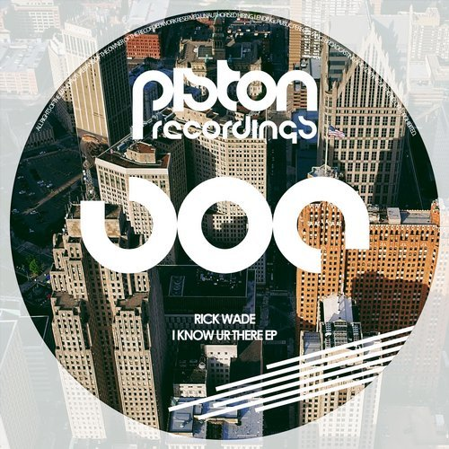 RICK WADE – I KNOW UR THERE EP (PISTON RECORDINGS)