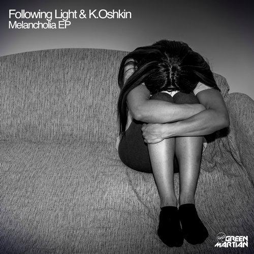 FOLLOWING LIGHT & K.OSHKIN – MELANCHOLIA EP (GREEN MARTIAN)