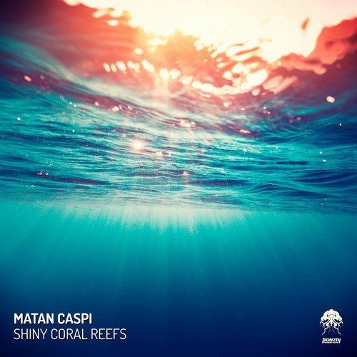 MATAN CASPI – SHINY CORAL REEFS (BONZAI PROGRESSIVE)