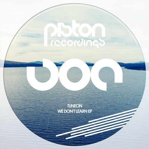 TUNEON – WE DON'T LEARN EP (PISTON RECORDINGS)