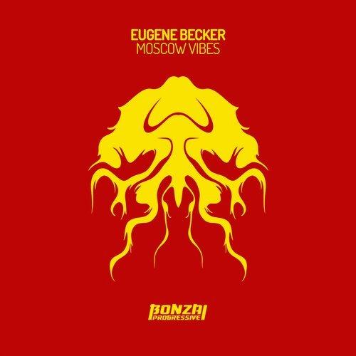 EUGENE BECKER – MOSCOW VIBES (BONZAI PROGRESSIVE)