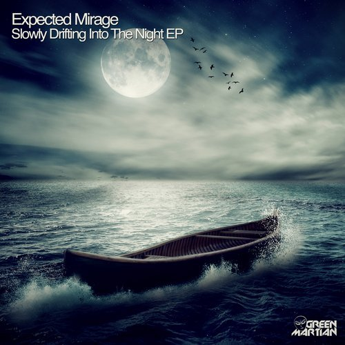 EXPECTED MIRAGE – SLOWLY DRIFTING INTO THE NIGHT EP (GREEN MARTIAN)