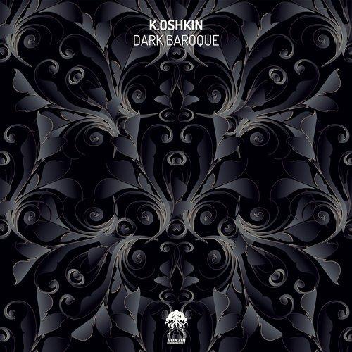 K.OSHKIN – DARK BAROQUE [BONZAI PROGRESSIVE]