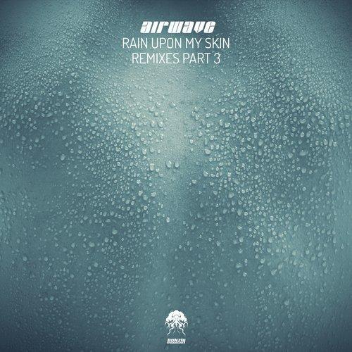 AIRWAVE – RAIN UPON MY SKIN – REMIXES, PT. 3 [BONZAI PROGRESSIVE]