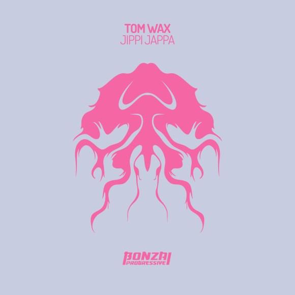 TOM WAX – JIPPI JAPPA [BONZAI PROGRESSIVE]