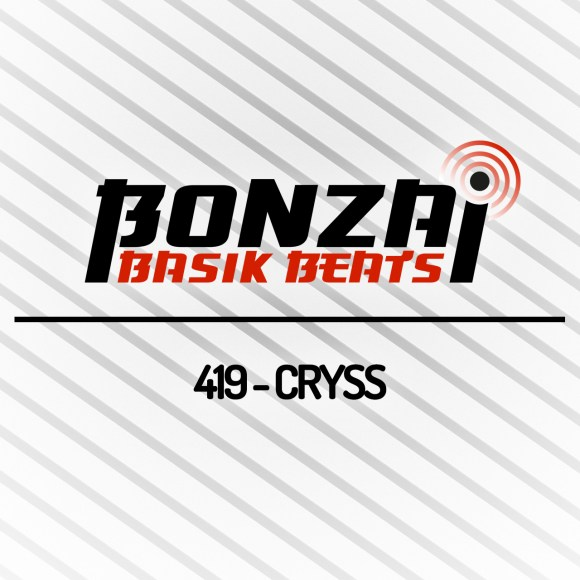 BONZAI BASIK BEATS 419 – MIXED BY CRYSS