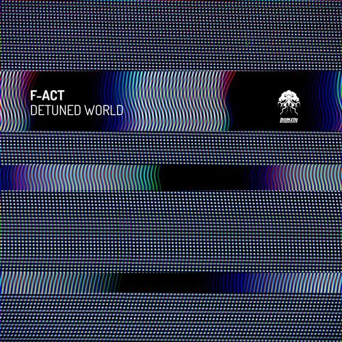 F-ACT – DETUNED WORLD [BONZAI PROGRESSIVE]