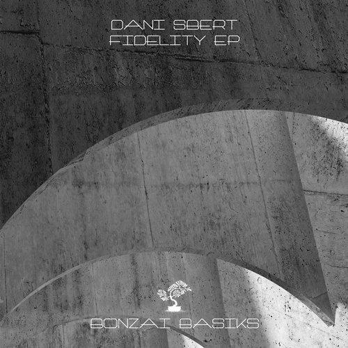 DANI SBERT – FIDELITY EP [BONZAI BASIKS]