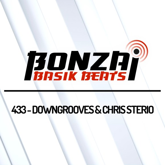 BONZAI BASIK BEATS 433 – MIXED BY DOWNGROOVES & CHRIS STERIO