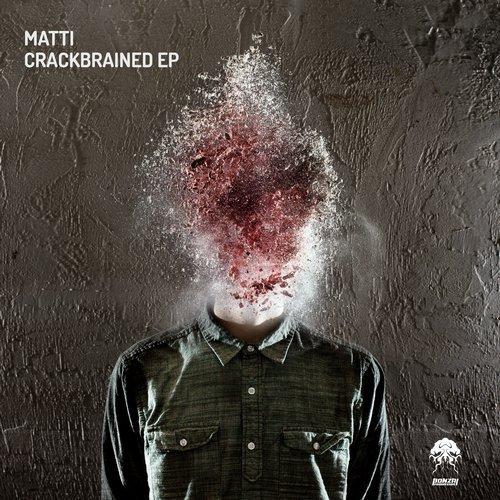 MATTI – CRACKBRAINED EP [BONZAI PROGRESSIVE]