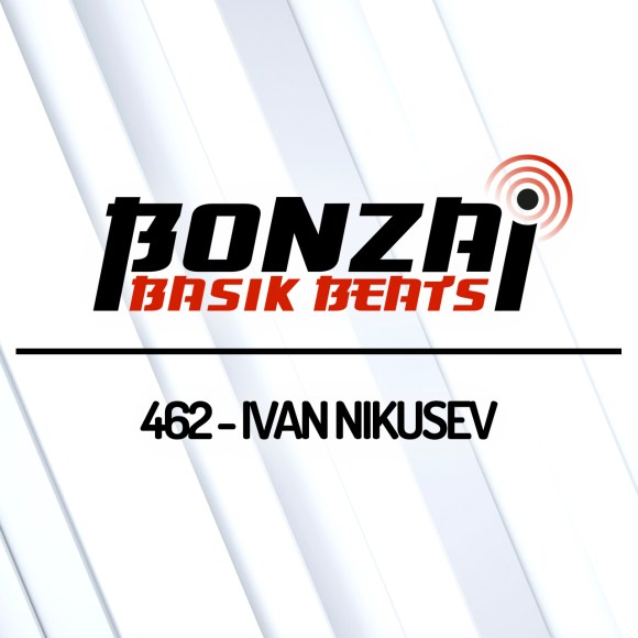 BONZAI BASIK BEATS 462 – MIXED BY IVAN NIKUSEV